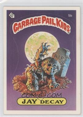 1985 Topps Garbage Pail Kids Series 1 #5b - Jay Decay