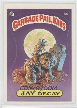 1985 Topps Garbage Pail Kids Series 1 #5b - Jay Decay