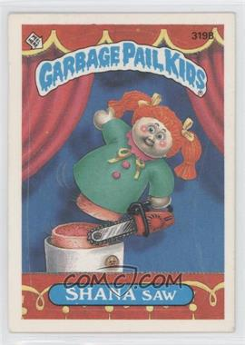 1987 Topps Garbage Pail Kids Series 8 - [Base] #319b.1 - Shana Saw (One Star Back)