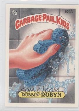 1987 Topps Garbage Pail Kids Series 8 #304A.2 - Rubbin' Robyn (two star back)
