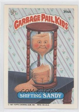 1987 Topps Garbage Pail Kids Series 8 #314a - Shifting Sandy