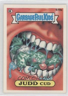 1988 Topps Garbage Pail Kids Series 15 #579 - Judd Cud