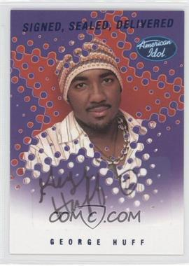 2004 Fleer American Idol: Season 3 - Signed. Sealed Delivered Autographs #SSD-GH - George Huff