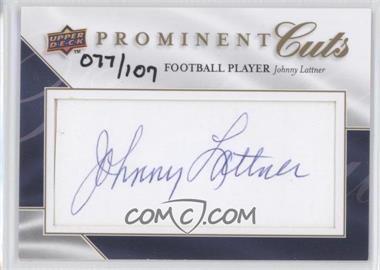 2009 Upper Deck Prominent Cuts Cut Signatures #PC-LAT - Johnny Lattner /107