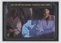 Help Me Obi-Wan Kenobi, You're My Only Hope.