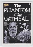 The Phantom of the Oatmeal