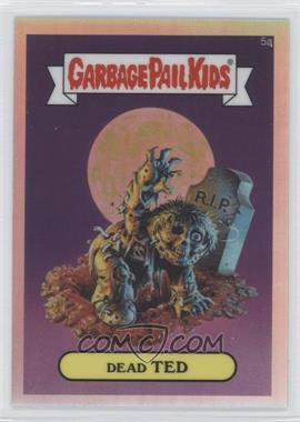 2013 Topps Garbage Pail Kids Chrome Refractor #5a - Dead Ted