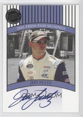 2003 Press Pass [???] #N/A - Jeff Fultz