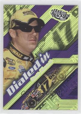 2005 Press Pass Trackside Dialed In #DI 7 - Matt Kenseth