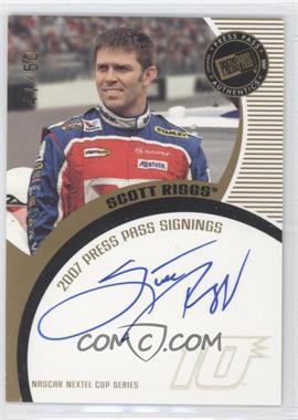2007 Press Pass Press Pass Signings Gold #SCRI - Scott Riggs /50