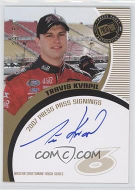 2007 Press Pass Press Pass Signings Gold #TRKV - Travis Kvapil /50