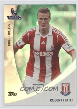 2013 Topps English Premier League Tough Tacklers Green #TT-RH - Robert Huth /99