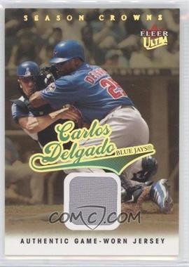 2004 Ultra Season Crowns Game Used Gold #115 - Carlos Delgado Jsy/99 - Courtesy of CheckOutMyCards.com