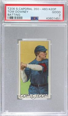 1909-11 T206 - [Base] - Sweet Caporal 350-460 Factory No. 42 Back #TODO - Tom Downey [PSA 2 GOOD]