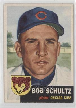 1953 Topps - [Base] #144 - Bob Schultz