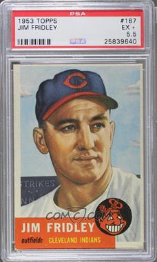 1953 Topps - [Base] #187 - Jim Fridley [PSA 5.5]