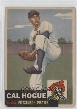 1953 Topps - [Base] #238 - Cal Hogue [GoodtoVG‑EX]