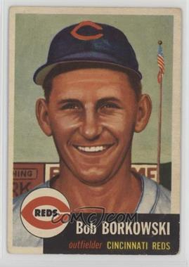 1953 Topps - [Base] #7 - Bob Borkowski [GoodtoVG‑EX]