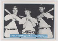 Joe DiMaggio, Mickey Mantle, Ted Williams