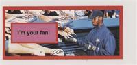 Ken Griffey Jr. (I'm youe fan!)