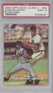 1998 Topps Gold Label - Class 2 - Black Label #93 - Kevin Millwood [PSA 9]
