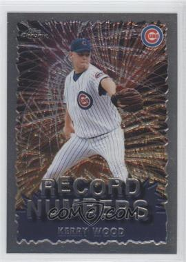 1999 Topps Chrome - Record Numbers #RN7 - Kerry Wood