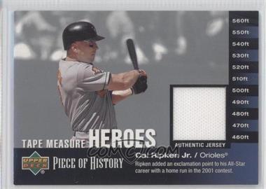 2002 Upper Deck Piece Of History - Tape Measure Heroes - Jersey [Memorabilia] #TM-CR - Cal Ripken Jr.