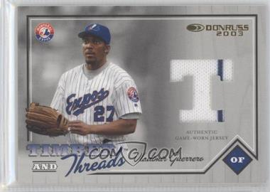 2003 Donruss - Timber and Threads #TT 50 - Vladimir Guerrero /450