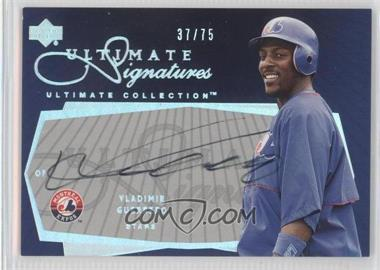2003 Upper Deck Ultimate Collection - Ultimate Signatures #US-VG - Vladimir Guerrero /75