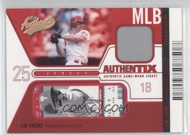 2004 Fleer Authentix - Game Jerseys - Unripped #JA-JT - Jim Thome /50