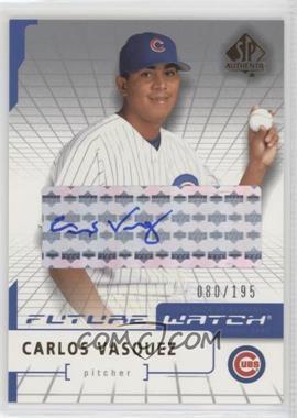 2004 SP Authentic - [Base] - Future Watch Silver Autographs [Autographed] #93 - Carlos Vasquez /195