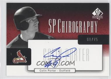 2004 SP Authentic - SP Chirography - Black & White #CA-CP - Colin Porter /75