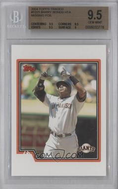 2004 Topps Traded and Rookies - [Base] #T221 - Barry Bonds [BGS9.5GEMMINT]