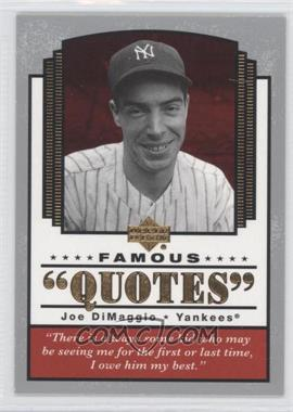 2004 Upper Deck - Famous Quotes #Q-11 - Joe DiMaggio
