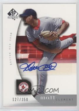 2005 Upper Deck SP Collection - SP Authentic - Signatures [Autographed] #67 - Matt Clement /350