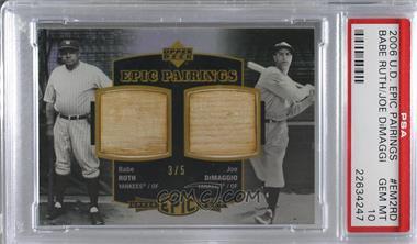 2006 Upper Deck Epic - Pairings #EM2-RD - Joe DiMaggio, Babe Ruth /5 [PSA10GEMMT]