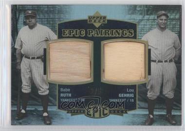2006 Upper Deck Epic - Pairings #EM2-RG - Babe Ruth, Lou Gehrig /5