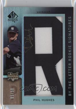 2007 SP Authentic - [Base] #113 - By the Letter Rookie Signatures - Phil Hughes /50