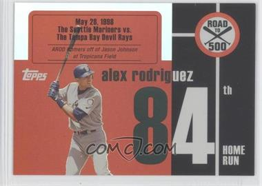 2007 Topps - Multi-Product Insert Road to 500 Alex Rodriguez #ARHR84 - Alex Rodriguez