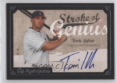 2007 UD Masterpieces - Stroke of Genius #SG-TR - Travis Hafner