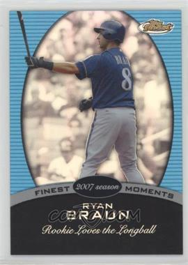 2008 Topps Finest - Finest Moments - Blue Refractor #FM-RB - Ryan Braun /299