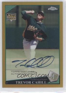 2009 Topps Chrome - [Base] - Gold Refractor #224 - Autographs - Trevor Cahill /50