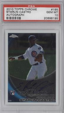 2010 Topps Chrome - [Base] - Rookie Autographs #195 - Starlin Castro [PSA 10]