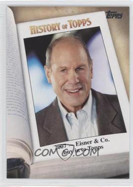 2011 Topps - History of Topps #HOT-9 - 2007 - Eisner & Co. Buy in to Topps (Michael Eisner)