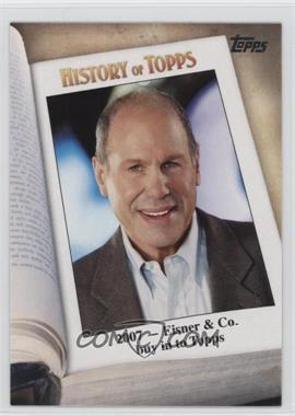 2011 Topps - History of Topps #HOT-9 - 2007 - Eisner & Co. Buy in to Topps (Michael Eisner)