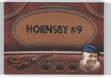 2011 Topps - Manufactured Glove Leather Nameplate #MGL-RH.2 - Rogers Hornsby (Hornsby #9)