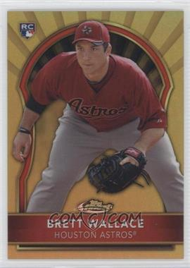 2011 Topps Finest - [Base] - Gold Refractor #69 - Brett Wallace /50