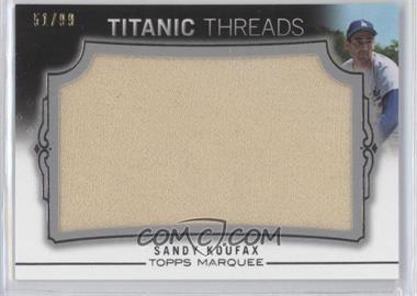 2011 Topps Marquee - Titanic Threads Jumbo Relics #TTJR-11 - Sandy Koufax /99