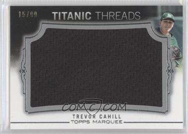 2011 Topps Marquee - Titanic Threads Jumbo Relics #TTJR-47 - Trevor Cahill /99