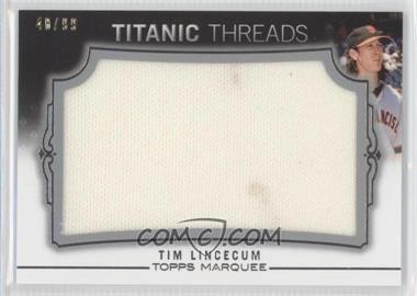 2011 Topps Marquee - Titanic Threads Jumbo Relics #TTJR-62 - Tim Lincecum /99